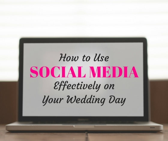How to UseSOCIAL MEDIAEffectively onYour Wedding Day